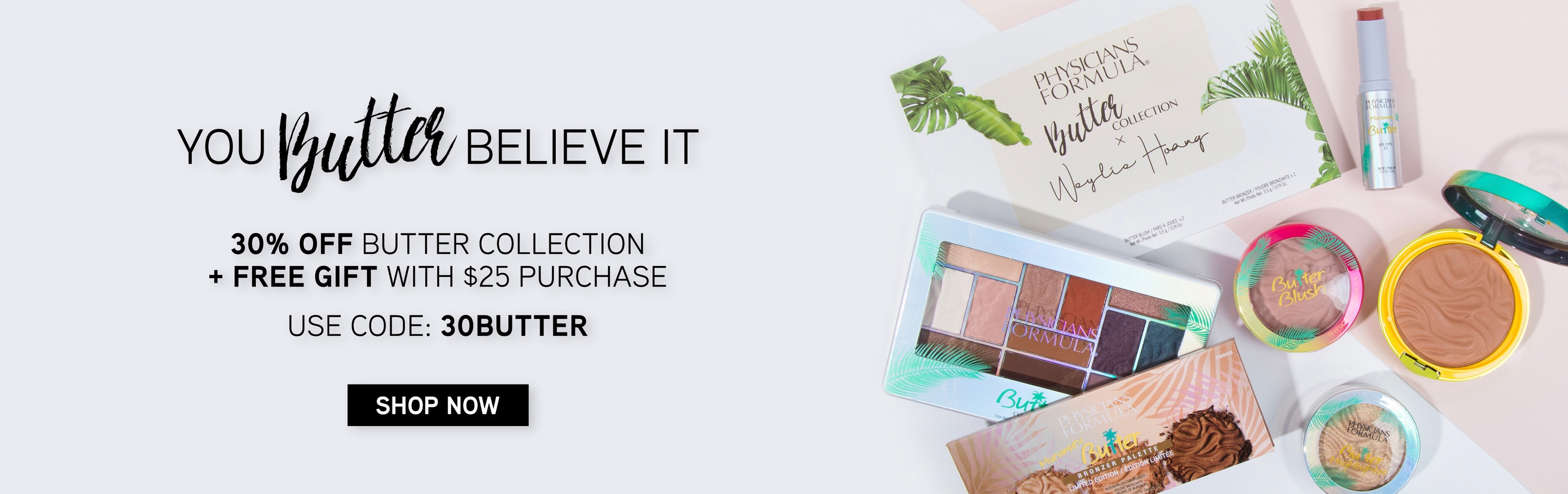 Physicians Formula   30% Off Butter Collection + Free Gift with $25+ purchase - save on Butter Bronzer, blush and highlighter - multiple products displayed on pink and white background