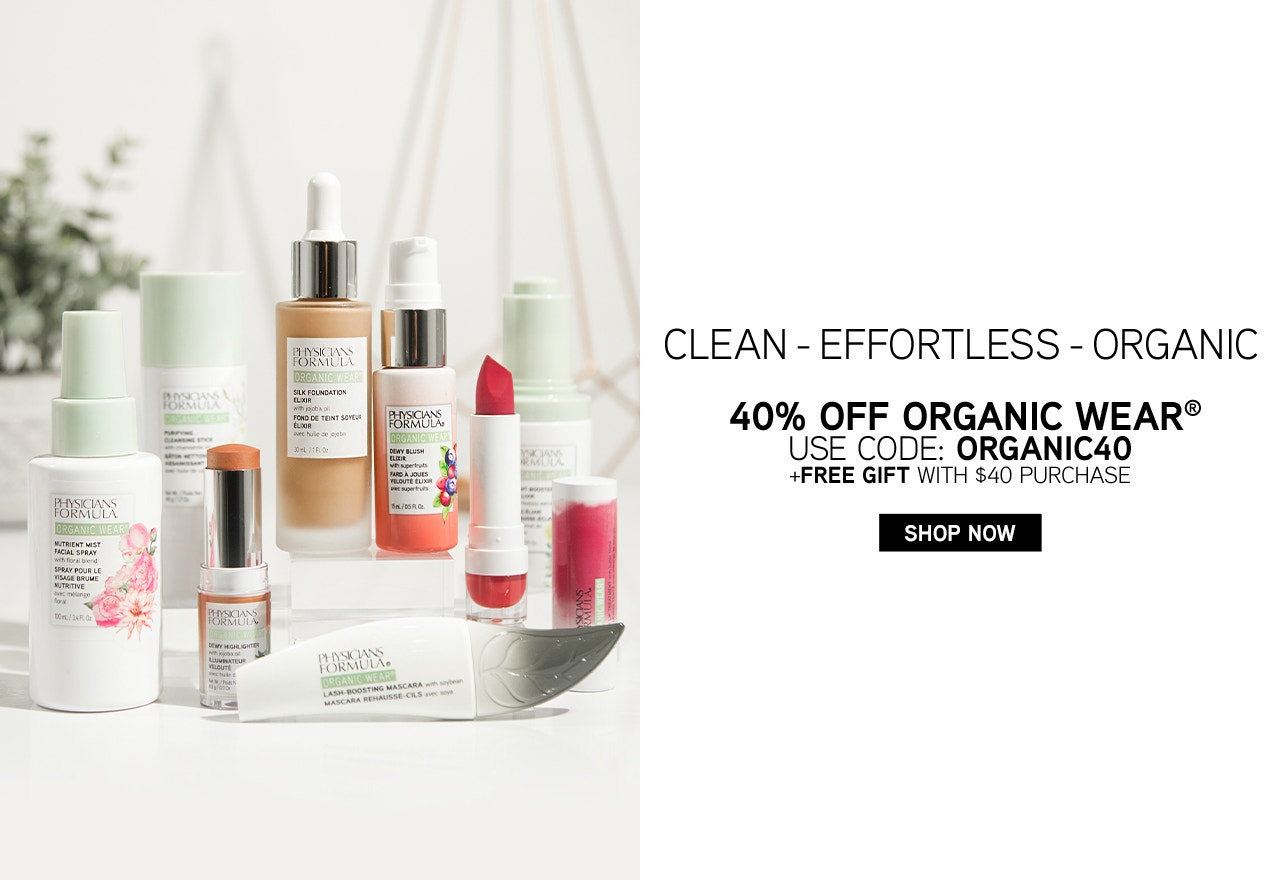 Clean - Effortable - Organic | 40% Off Organic Wear - Use Code: ORGANIC40 + Free Gift with $40 purchase - Shop Now | Physicians Formula | Products front facing with white background