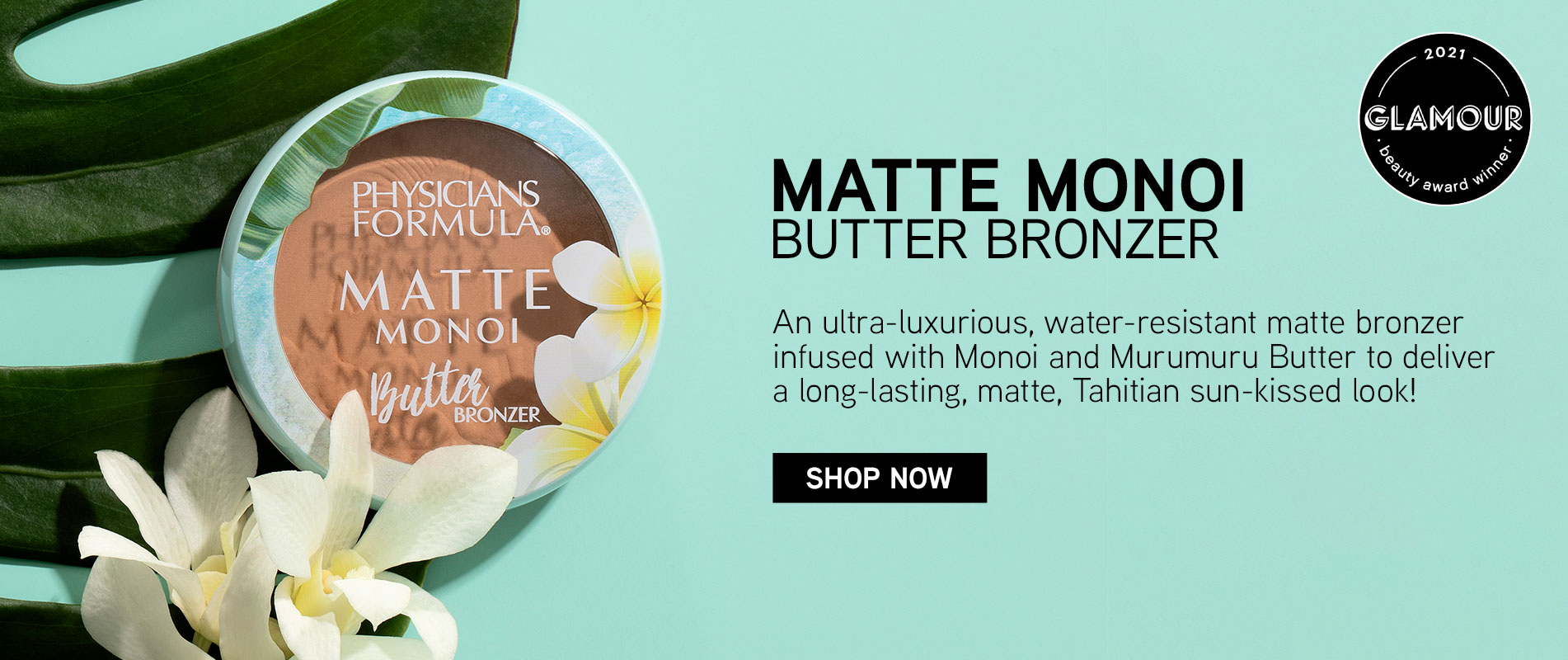 Physicians Formula | Matte Monoi Butter Bronzer | An ultra-luxurious, water - resistant matter bronzer infused with Monoi and Murumuru  Butter to deliver a long-lasting, matte, Tahitian sun-kissed look| CLICK HERE TO SHOP NOW