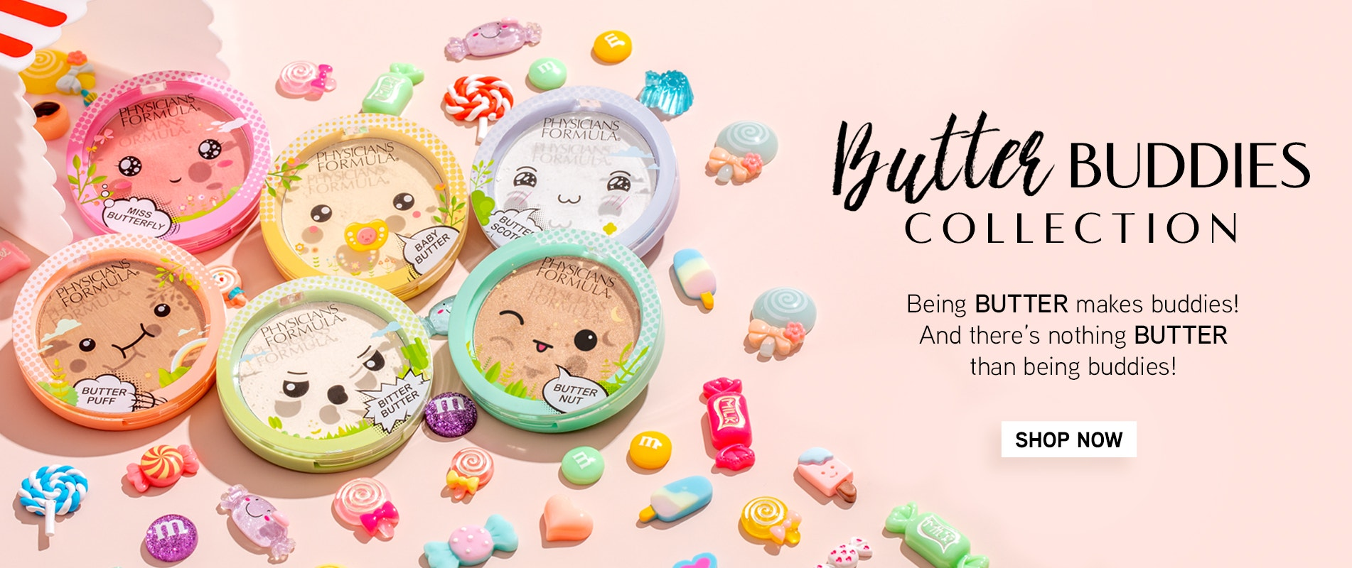 Physicians Formula | Butter Buddies Collection | Being butter makes buddies! And there's nothing butter than being buddies | CLICK HERE TO SHOP NOW